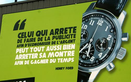 Celui qui arrête de faire de la publicité afin d'économiser de l'argent, peut tout aussi bien arrêter sa montre afin de gagner du temps