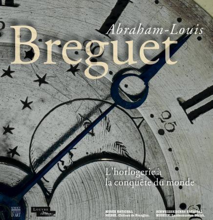 A.-L. Breguet. L'horlogerie à la conquête du monde : exposition au Musée national de Zurich