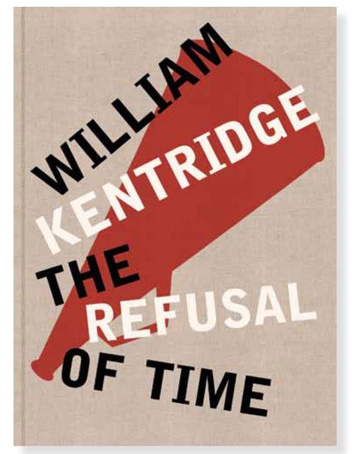 William Kentridge : The Refusal of Time