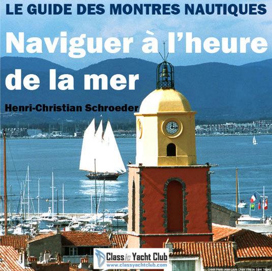 Naviguer à l'heure de la mer : premier guide des montres nautiques par Henri-Christian Schroeder