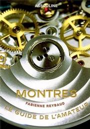 Montres, le guide de l'amateur par Fabienne Reybaud aux éditions Assouline
