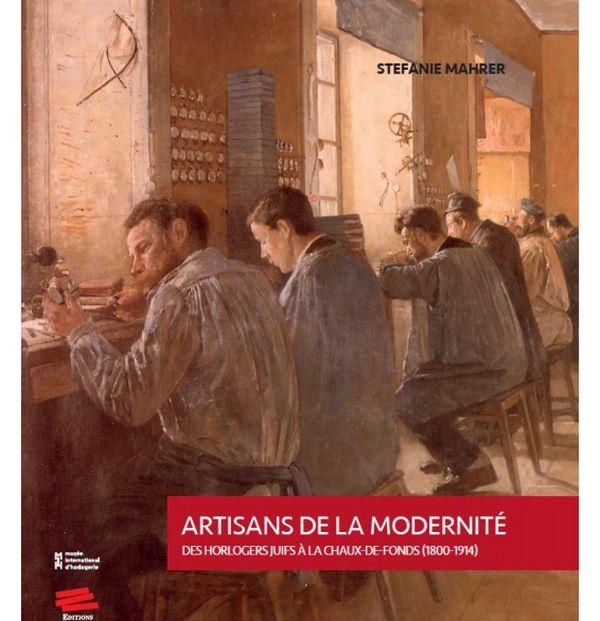 Artisans de la modernité. Des horlogers juifs à La Chaux-de-Fonds (1800-1914),