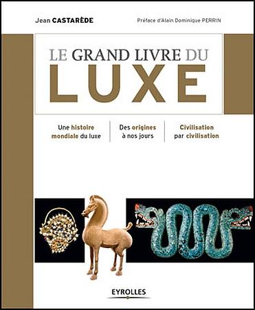 Le Grand Livre du luxe de Jean Castarède : le luxe des origines à nos jours…