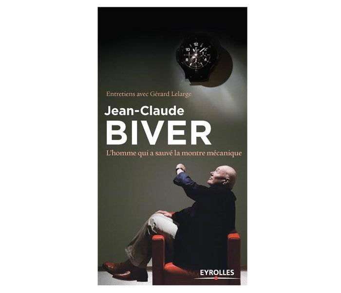 Jean-Claude Biver : l'homme qui a sauvé la montre mécanique, entretiens avec Gérard Lelarge
