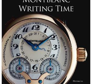 Écrire le Temps : l'histoire des montres Montblanc vue par trois experts en horlogerie (livre)