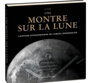 Une montre sur la Lune, l'histoire extraordinaire de l'Omega Speedmaster