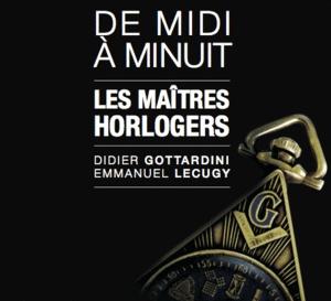 De Midi à Minuit : les Maîtres Horlogers, pour tout savoir sur les montres de franc-maçons