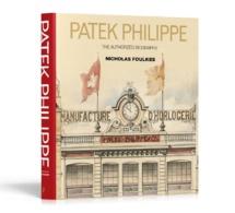 Patek Philippe : biographie autorisée par Nicholas Foulkes